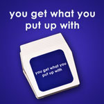 magnet clip with saying YOU GET WHAT YOU PUT UP WITH